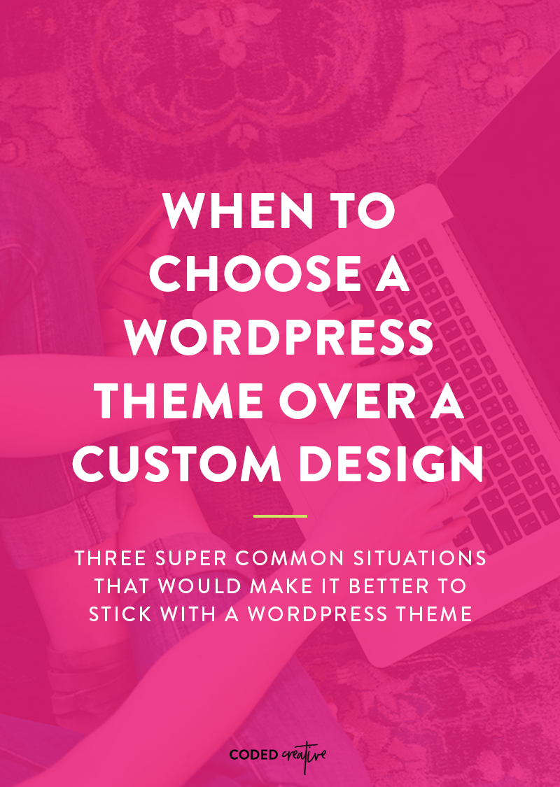 When To Choose A WordPress Theme Over A Custom Design
