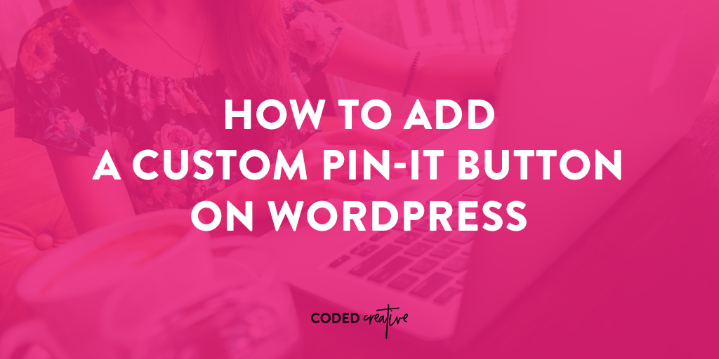 How to Add a Custom Pin-It Button on WordPress