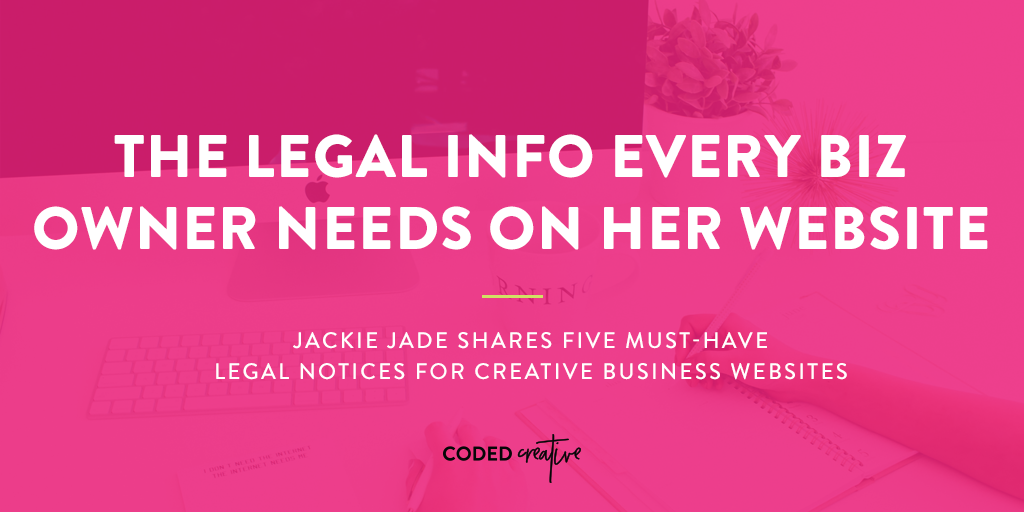The Legal Info Every Biz Owner Needs on Her Website