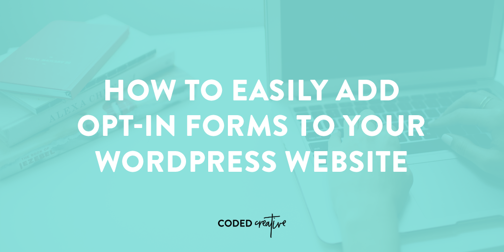 How to Easily Add Opt-in Forms to Your WordPress Site
