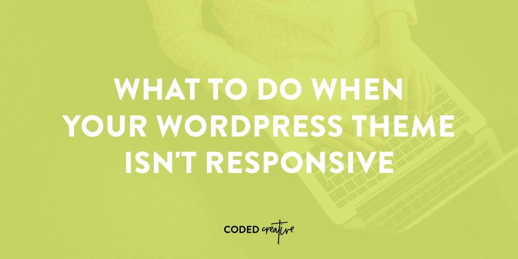 Theme not optimized for mobile devices? Here's what to do when your WordPress theme isn't responsive.