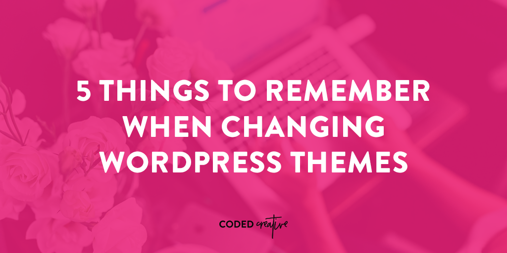 Changing your Wordpress theme isn't always a super easy and quick task. So today, we'll go over 5 things to remember when changing WordPress themes.