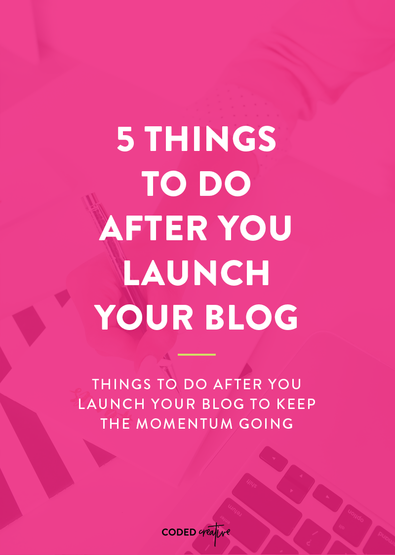 Keep the momentum going with 5 things to do after you launch your blog.