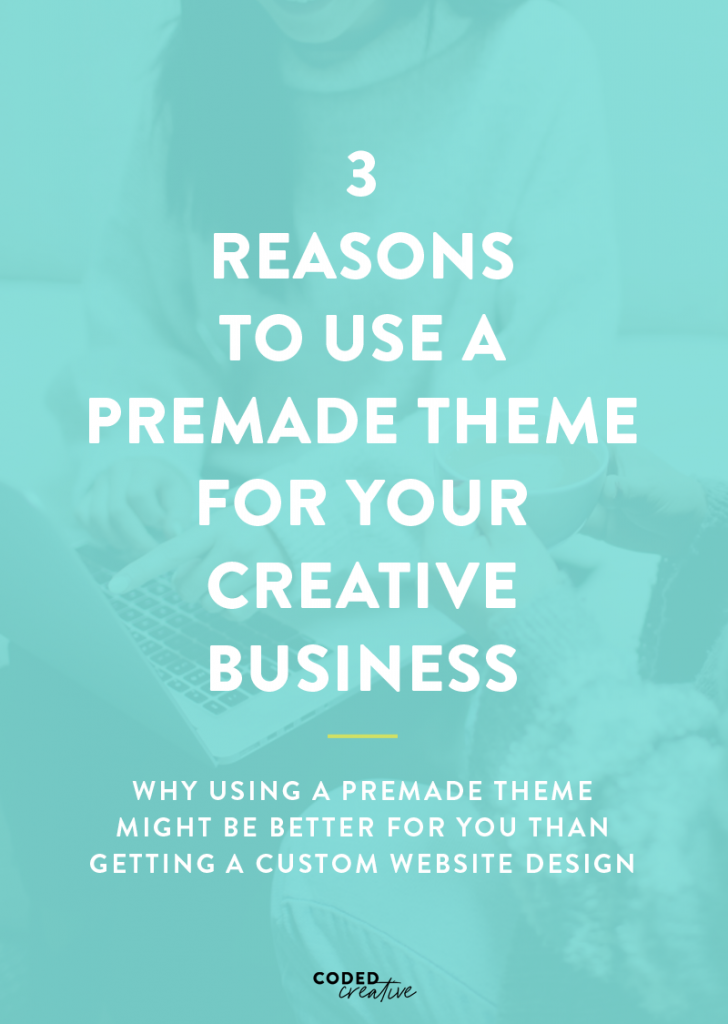 I'm breaking down three reasons using a premade theme might be better for you than getting a custom website design for your creative business