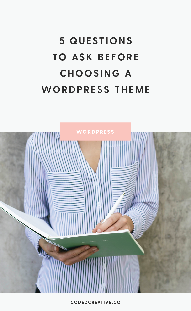 "Regardless of whether you're a new business owner or you've been around for a while, the vast amount of choices makes deciding which theme is right for you difficult. So I'm giving you five of the most important questions you'll want to ask yourself before you hit ""purchase"" on your next WordPress theme."